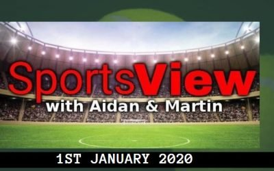SPORTSVIEW WITH AIDAN & MARTIN – 1st JAN 2020